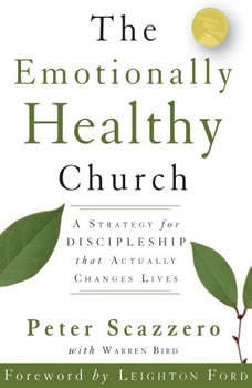 The Emotionally Healthy Church: A Strategy for Discipleship That Actually Changes Lives, Peter Scazzero