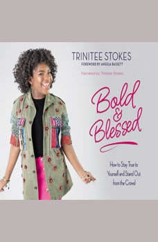 Bold and Blessed: How to Stay True to Yourself and Stand Out from the Crowd, Trinitee Stokes