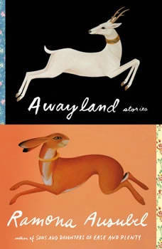 Awayland: Stories Stories, Ramona Ausubel