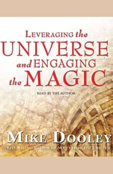 Leveraging the Universe and Engaging the Magic, Mike Dooley