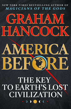 America Before: The Key to Earth's Lost Civilization, Graham Hancock
