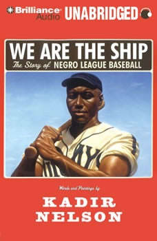 We Are the Ship: The Story of Negro League Baseball, Kadir Nelson
