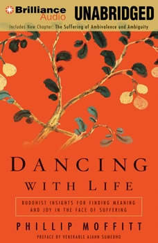 Dancing with Life: Buddhist Insights for Finding Meaning and Joy in the Face of Suffering, Phillip Moffitt