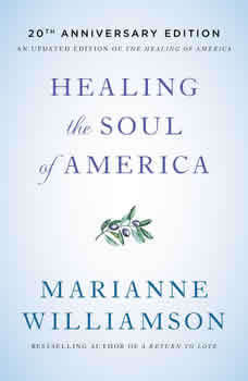 Healing the Soul of America - 20th Anniversary Edition, Marianne Williamson