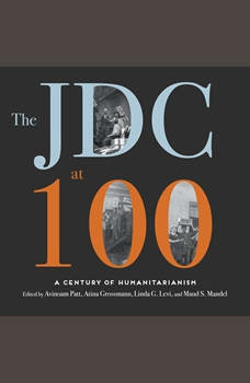 The JDC at 100: A Century of Humanitarianism, Avinoam Patt