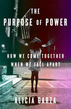 The Purpose of Power: How to Build Movements for the 21st Century, Alicia Garza