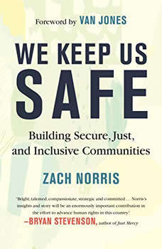 We Keep Us Safe: Building Secure, Just, and Inclusive Communities, Zach Norris