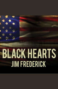 Black Hearts: One Platoon's Descent into Madness in Iraq's Triangle of Death, Jim Frederick