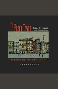 The Proud Tower: A Portrait of the World before the War, 1890–1914, Barbara W. Tuchman