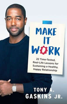 Make It Work: 22 Time-Tested, Real-Life Lessons for Sustaining a Healthy, Happy Relationship, Tony A. Gaskins
