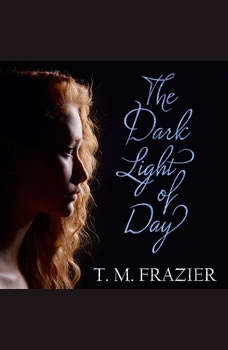 The Dark Light of Day, T. M. Frazier