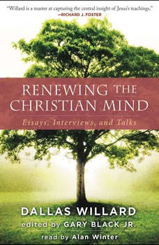 Renewing the Christian Mind: Essays, Interviews, and Talks, Dallas Willard