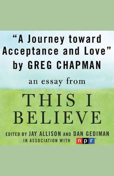 A Journey Toward Acceptance and Love: A This I Believe Essay, Greg Chapman