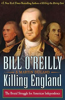 Killing England: The Brutal Struggle for American Independence, Bill O'Reilly