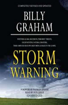 Storm Warning: Whether Global Recession, Terrorist Threats, or Devastating Natural Disasters, These Ominous Shadows Must Bring Us Back to the Gospel, Billy Graham