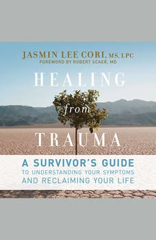 Healing from Trauma: A Survivor's Guide to Understanding Your Symptoms and Reclaiming Your Life, Jasmin Lee Cori