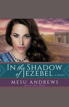 In the Shadow of Jezebel: A Novel, Mesu Andrews