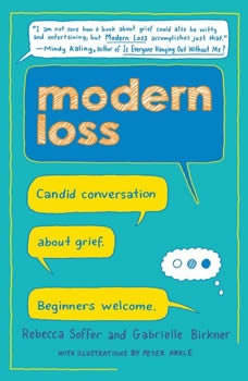 Modern Loss: Candid Conversation About Grief. Beginners Welcome. Candid Conversation About Grief. Beginners Welcome., Rebecca Soffer