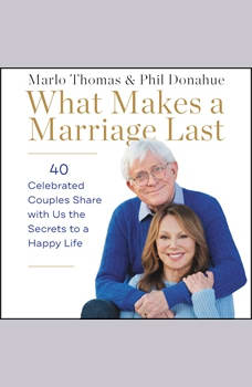 What Makes a Marriage Last: 40 Celebrated Couples Share with Us the Secrets to a Happy Life, Marlo Thomas