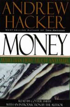 Money: Who Has How Much and Why: Who Has How Much and Why Who Has How Much and Why, Andrew Hacker