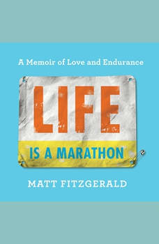 Life Is a Marathon: A Memoir of Love and Endurance, Matt Fitzgerald