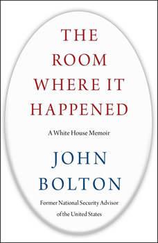 The Room Where It Happened: A White House Memoir, John Bolton