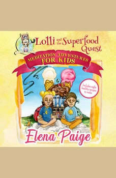 Lolli and the Superfood Quest (Meditation Adventures for Kids - volume 7), Elena Paige