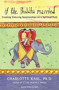If the Buddha Married: Creating Enduring Relationships on a Spiritual Path Creating Enduring Relationships on a Spiritual Path, Ph.D. Kasl