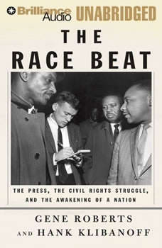 The Race Beat: The Press, the Civil Rights Struggle, and the Awakening of a Nation, Gene Roberts