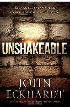 Unshakeable: Dismantling Satan's Plan to Destroy Your Foundation Dismantling Satan's Plan to Destroy Your Foundation, John Eckhardt