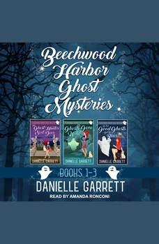 The Beechwood Harbor Ghost Mysteries Boxed Set, Danielle Garrett