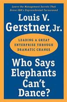 Who Says Elephants Can't Dance?, Louis V. Gerstner, Jr.