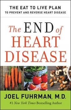 The End of Heart Disease: The Eat to Live Plan to Prevent and Reverse Heart Disease, Dr. Joel Fuhrman