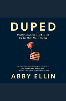 Duped: Double Lives, False Identities, and the Con Man I Almost Married, Abby Ellin