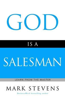 God Is a Salesman: Learn from the Master, Mark Stevens