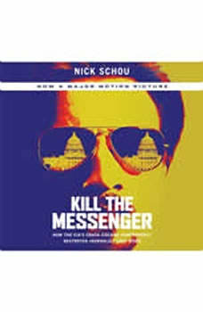 Kill the Messenger: How the CIA's Crack-Cocaine Controversy Destroyed Journalist Gary Webb How the CIA's Crack-Cocaine Controversy Destroyed Journalist Gary Webb, Nick Schou