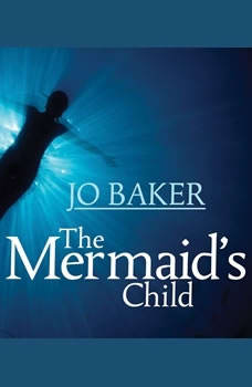 The Mermaid's Child, Jo Baker
