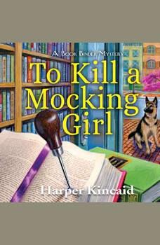To Kill A Mocking Girl: A Bookbinding Mystery, Harper Kincaid
