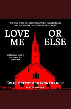 Love Me or Else: The True Story of a Devoted Pastor, a Fatal Jealousy, and the Murder that Rocked a Small Town, Colin McEvoy