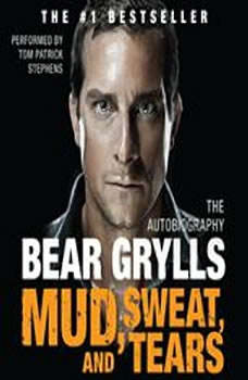 Mud, Sweat, and Tears: The Autobiography The Autobiography, Bear Grylls