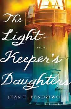 The Lightkeeper's Daughters: A Novel, Jean E. Pendziwol