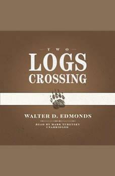 Two Logs Crossing, Walter D. Edmonds