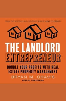 The Landlord Entrepreneur: Double Your Profits with Real Estate Property Management, Bryan M. Chavis