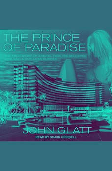 The Prince of Paradise: The True Story of a Hotel Heir, His Seductive Wife, and a Ruthless Murder, John Glatt