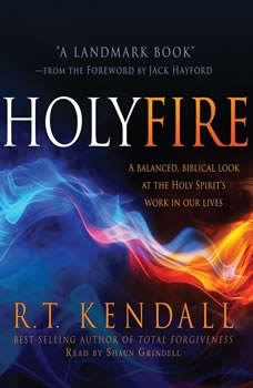 Holy Fire: A Balanced, Biblical Look at the Holy Spirit's Work in Our Lives, R.T. Kendall