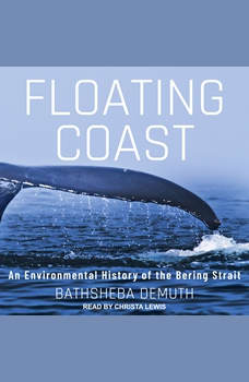 Floating Coast: An Environmental History of the Bering Strait, Bathsheba Demuth