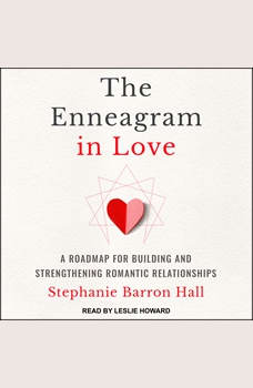 The Enneagram in Love: A Road Map for Building and Strengthening Romantic Relationships, Stephanie Barron Hall