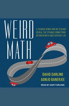 Weird Math: A Teenage Genius and His Teacher Reveal the Strange Connections Between Math and Everyday Life A Teenage Genius and His Teacher Reveal the Strange Connections Between Math and Everyday Life, Agnijo Banerjee