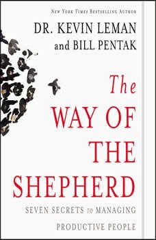 The Way of the Shepherd: 7 Ancient Secrets to Managing Productive People 7 Ancient Secrets to Managing Productive People, Kevin Leman