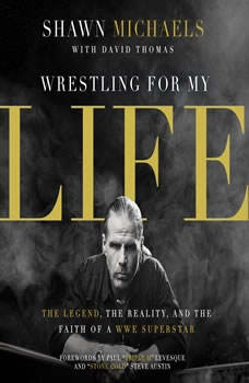Wrestling for My Life: The Legend, the Reality, and the Faith of a WWE Superstar, Shawn Michaels